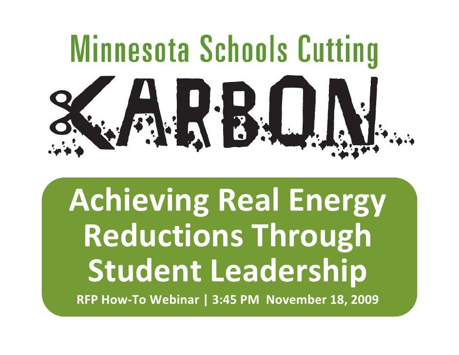 Achieving Real Energy   Reductions Through   Student Leadership RFP How‐To Webinar | 3:45 PM  November 18, 2009