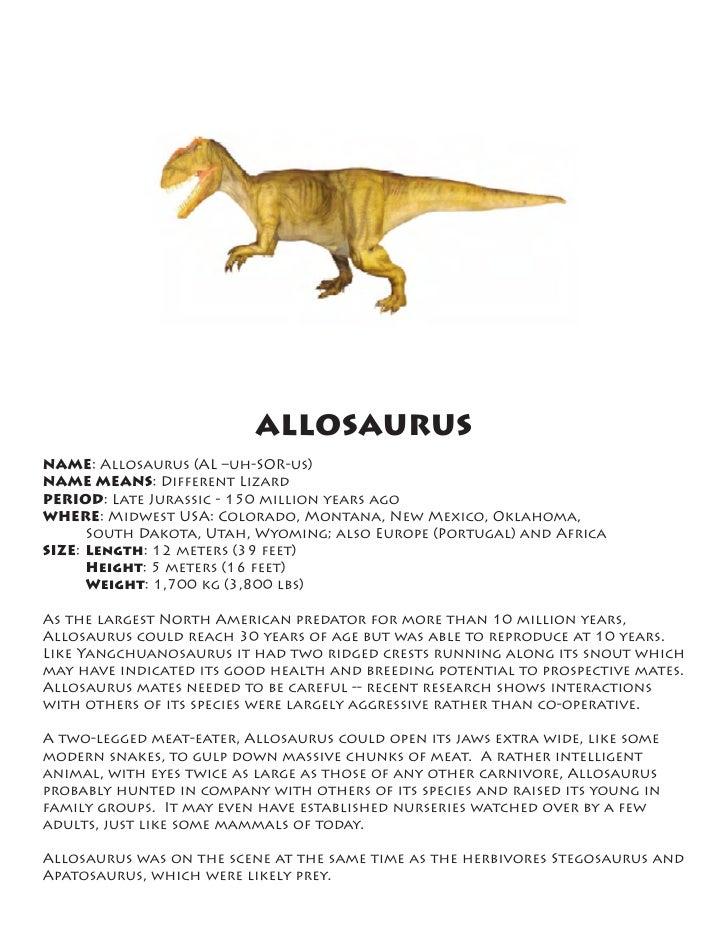 ALLOSAURUS NAME: Allosaurus (AL –uh-SOR-us) NAME MEANS: Different Lizard PERIOD: Late Jurassic - 150 million years ago WHE...