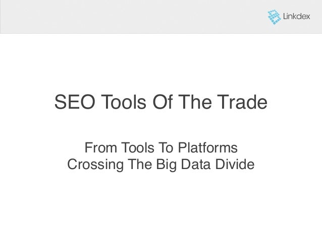 SEO Tools Of The Trade! From Tools To Platforms