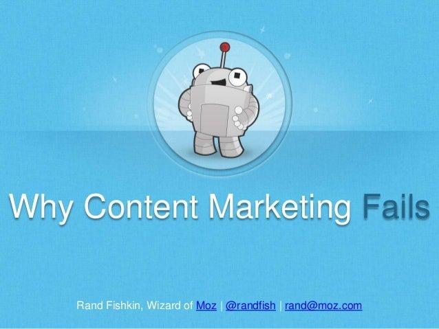 Rand Fishkin, Wizard of Moz | @randfish | rand@moz.com Why Content Marketing Fails