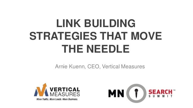 LINK BUILDING STRATEGIES THAT MOVE THE NEEDLE Arnie Kuenn, CEO, Vertical Measures