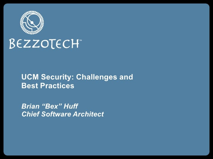 "UCM Security: Challenges and Best Practices Brian ""Bex"" Huff Chief Software Architect"