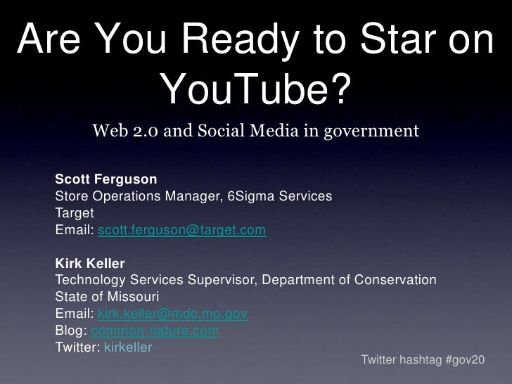 Are You Ready to Star on YouTube?<br />Web 2.0 and Social Media in government<br />Scott Ferguson<br />Store Operations Ma...