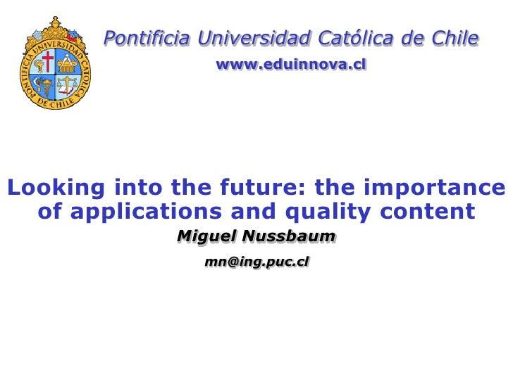 Pontificia Universidad Católica de Chile                   www.eduinnova.cl     Looking into the future: the importance   ...