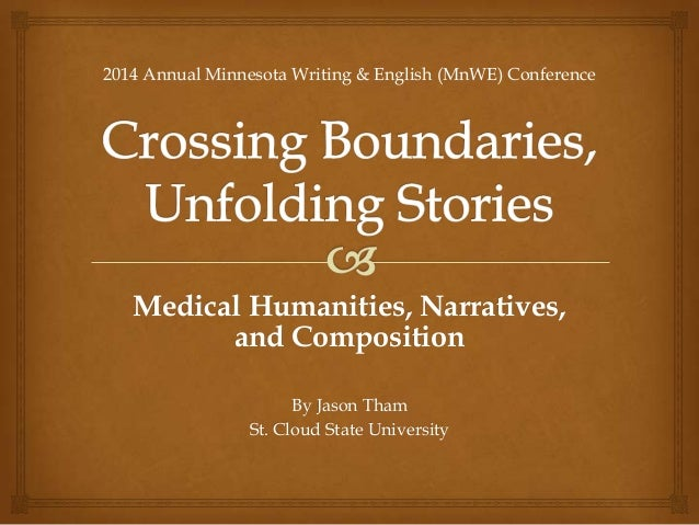 Medical Humanities, Narratives, and Composition By Jason Tham St. Cloud State University 2014 Annual Minnesota Writing & E...
