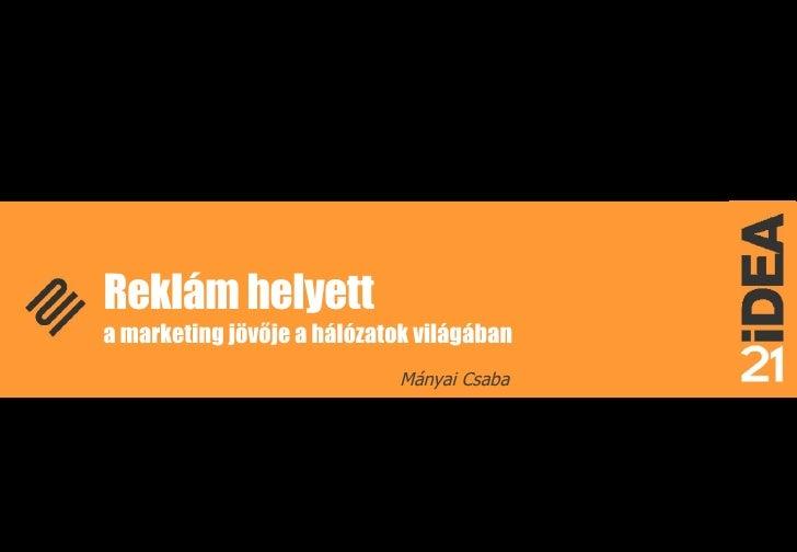 Reklám helyett  a marketing jövője a hálózatok világában Mányai Csaba