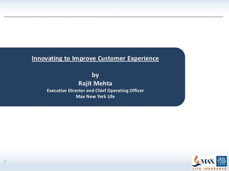 Innovating to Improve Customer Experience                           by                      Rajit Mehta        Executive D...
