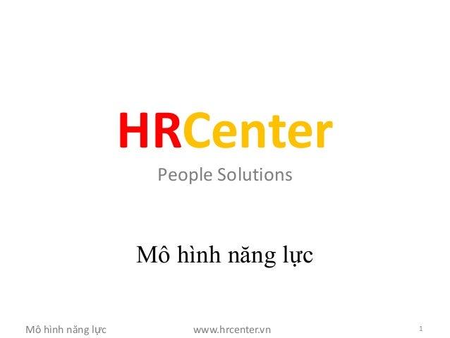 HRCenter                    People Solutions                   Mô hình năng lựcMô hình năng lực        www.hrcenter.vn   1
