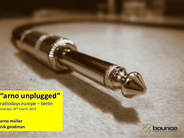 """arno unplugged""radiodays europe – berlinmonday 18th march 2013arno müllernik goodman                            1"