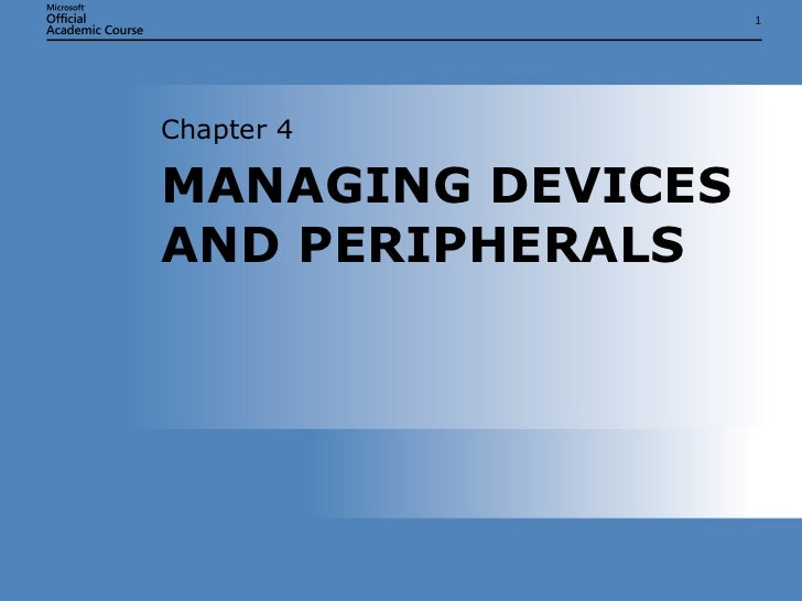 MANAGING DEVICES AND PERIPHERALS Chapter 4