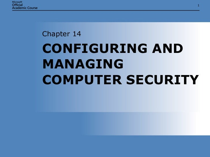 CONFIGURING AND MANAGING COMPUTER SECURITY Chapter 14