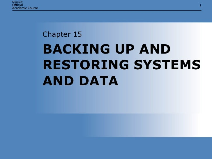 BACKING UP AND RESTORING SYSTEMS AND DATA Chapter 15