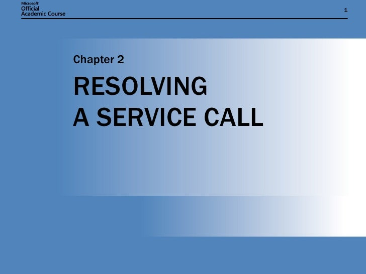 RESOLVING  A SERVICE CALL Chapter 2