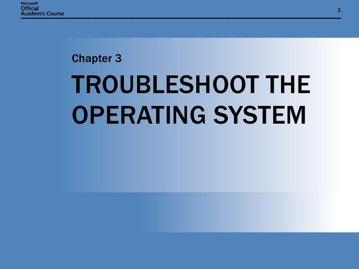 TROUBLESHOOT THE OPERATING SYSTEM Chapter 3
