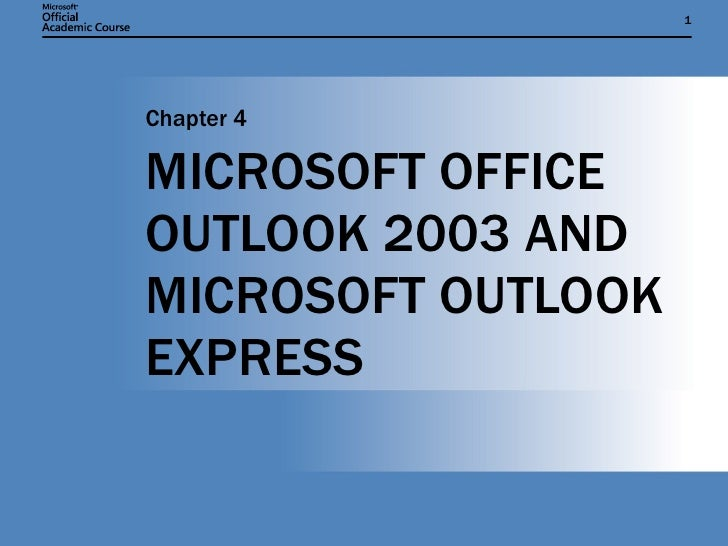 MICROSOFT OFFICE OUTLOOK 2003 AND MICROSOFT OUTLOOK EXPRESS Chapter 4