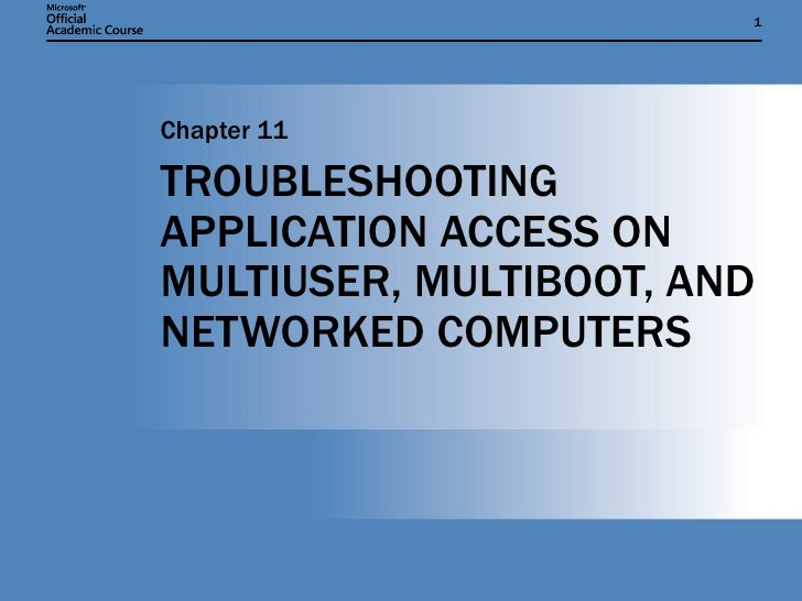 TROUBLESHOOTING APPLICATION ACCESS ON MULTIUSER, MULTIBOOT, AND NETWORKED COMPUTERS Chapter 11