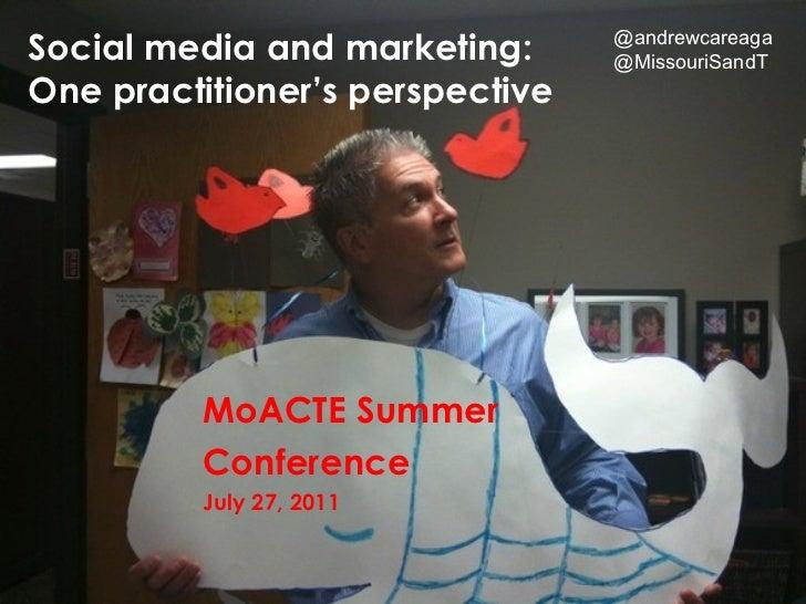 Social media and marketing: One practitioner's perspective <ul><li>MoACTE Summer </li></ul><ul><li>Conference </li></ul><u...