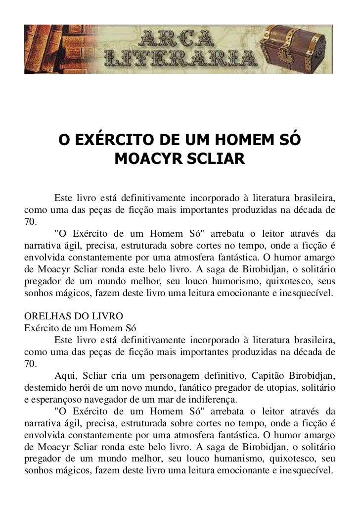 O EXÉRCITO DE UM HOMEM SÓ              MOACYR SCLIAR        Este livro está definitivamente incorporado à literatura brasi...