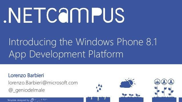Template designed by Introducing the Windows Phone 8.1 App Development Platform Lorenzo Barbieri lorenzo.Barbieri@microsof...