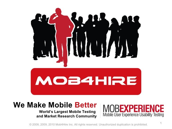 We Make Mobile  Better World's Largest Mobile Testing  and Market Research Community © 2008, 2009, 2010 Mob4Hire Inc. All ...