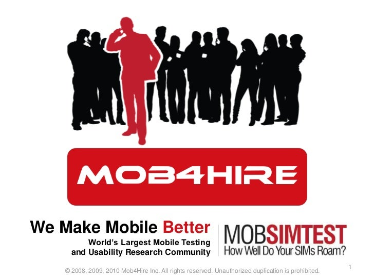 We Make Mobile Better<br />World's Largest Mobile Testing and Usability Research Community<br />1<br />© 2008, 2009, 2010 ...