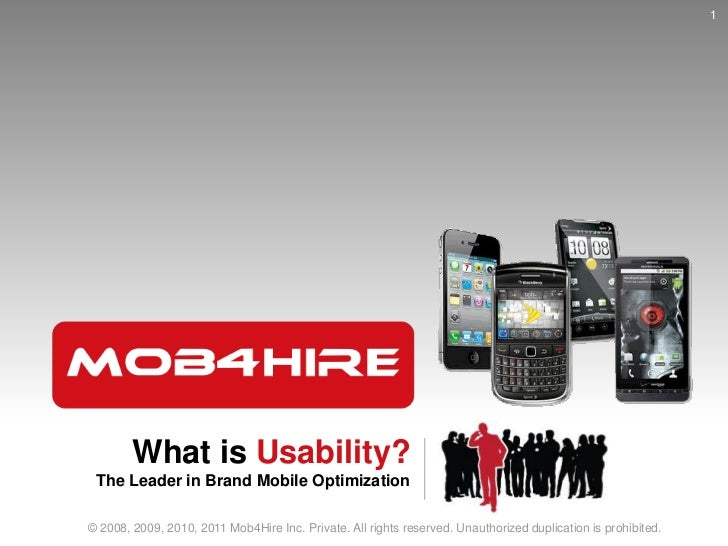 What is Usability?<br />The Leader in Brand Mobile Optimization<br />1<br />© 2008, 2009, 2010, 2011 Mob4Hire Inc. Private...
