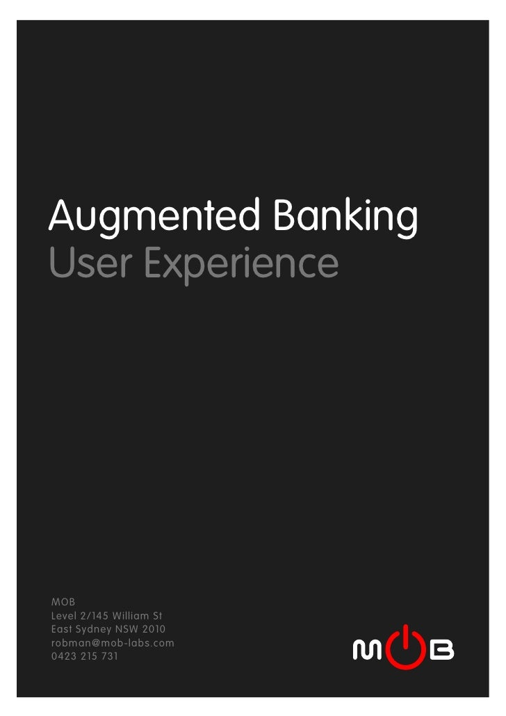 Augmented Banking User Experience     MOB Level 2/145 William St East Sydney NSW 2010 robman@mob-labs.com 0423 215 731