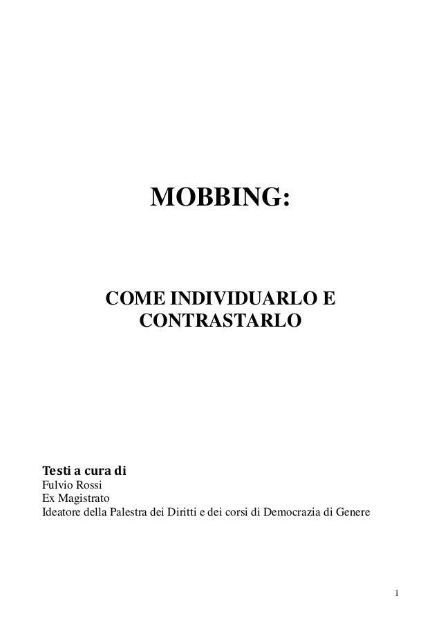 MOBBING:  COME INDIVIDUARLO E CONTRASTARLO  Testi a cura di Fulvio Rossi Ex Magistrato Ideatore della Palestra dei Diritti...