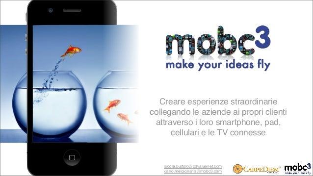 Creare esperienze straordinarie collegando le aziende ai propri clienti attraverso i loro smartphone, pad, cellulari e le ...