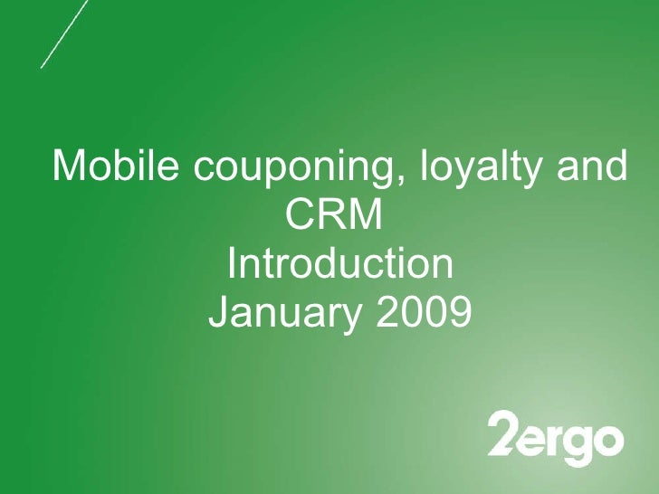 Mobile couponing, loyalty and CRM  Introduction January 2009