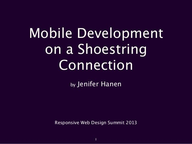 Mobile Developmenton a ShoestringConnectionby Jenifer HanenResponsive Web Design Summit 20131