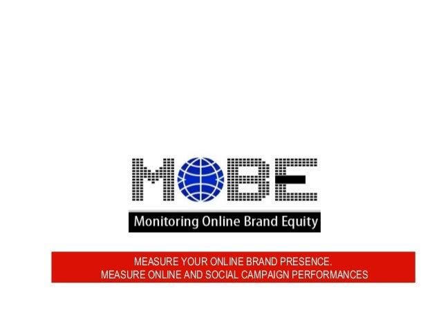 MEASURE YOUR ONLINE BRAND PRESENCE. MEASURE ONLINE AND SOCIAL CAMPAIGN PERFORMANCES