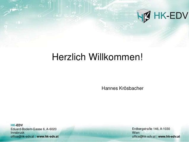 HK-EDV Eduard-Bodem-Gasse 6, A-6020 Innsbruck office@hk-edv.at | www.hk-edv.at Erdbergstraße 146, A-1030 Wien office@hk-ed...