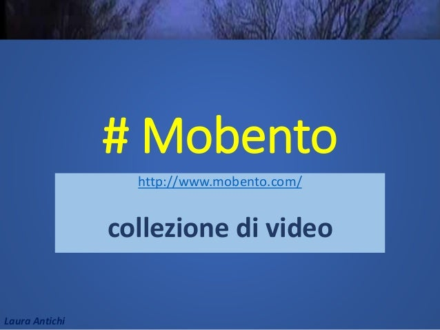 Laura Antichi # Mobento http://www.mobento.com/ collezione di video