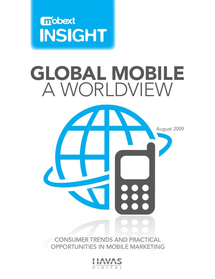Global Mobile A Worldview                               August 2009  Consumer trends and practical opportunities in mobile...