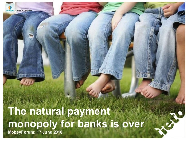 The natural payment monopoly for banks is over MobeyForum; 17 June 2010 TietoCorporation
