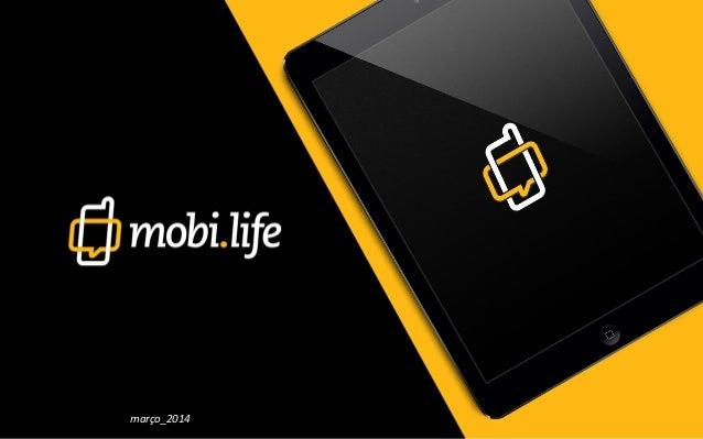 Apresentação Mobi.Life Março 2014