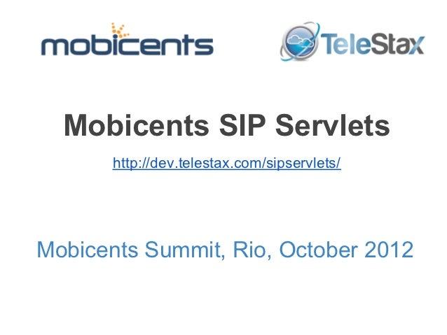 Mobicents SIP Servlets       http://dev.telestax.com/sipservlets/Mobicents Summit, Rio, October 2012