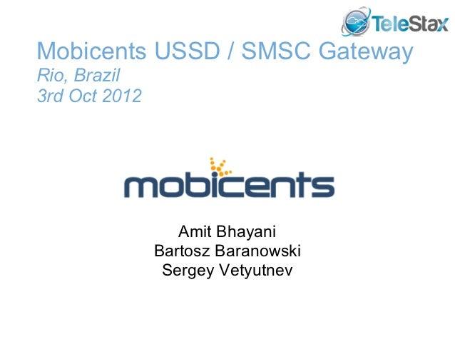 Mobicents USSD / SMSC GatewayRio, Brazil3rd Oct 2012                  Amit Bhayani               Bartosz Baranowski       ...