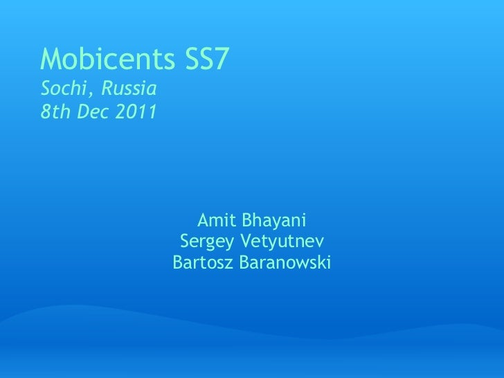 Mobicents SS7Sochi, Russia8th Dec 2011                   Amit Bhayani                  Sergey Vetyutnev                Bar...