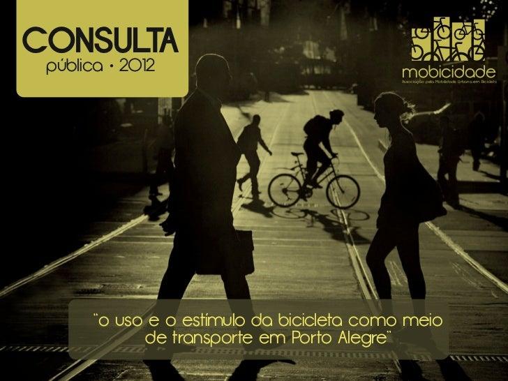 CONSULTA pública • 2012                             mobicidade                                            Associação pela ...