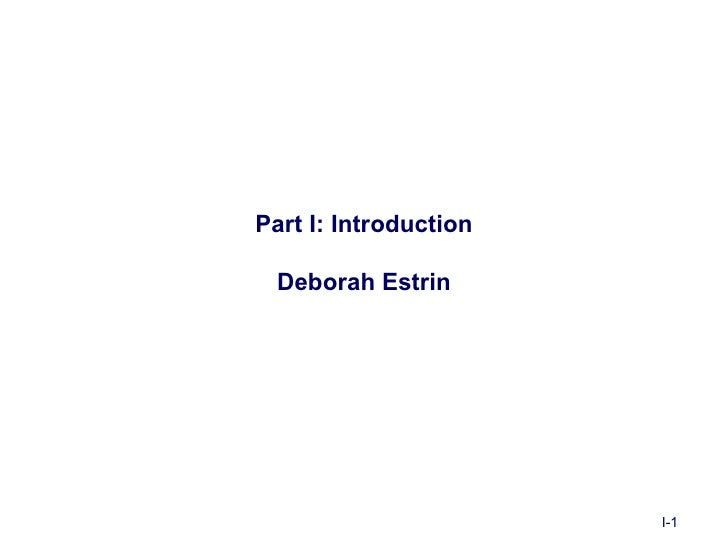 Part I: Introduction  Deborah Estrin                       I-1