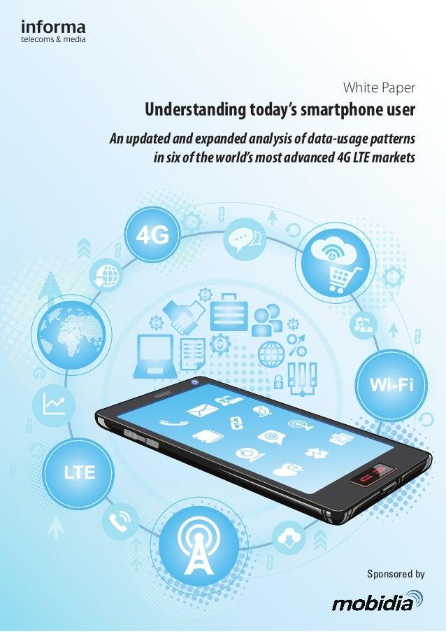LTE Wi-Fi White Paper Understanding today's smartphone user Anupdatedandexpandedanalysisofdata-usagepatterns insixofthewor...