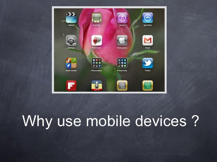 Why use mobile devices ?