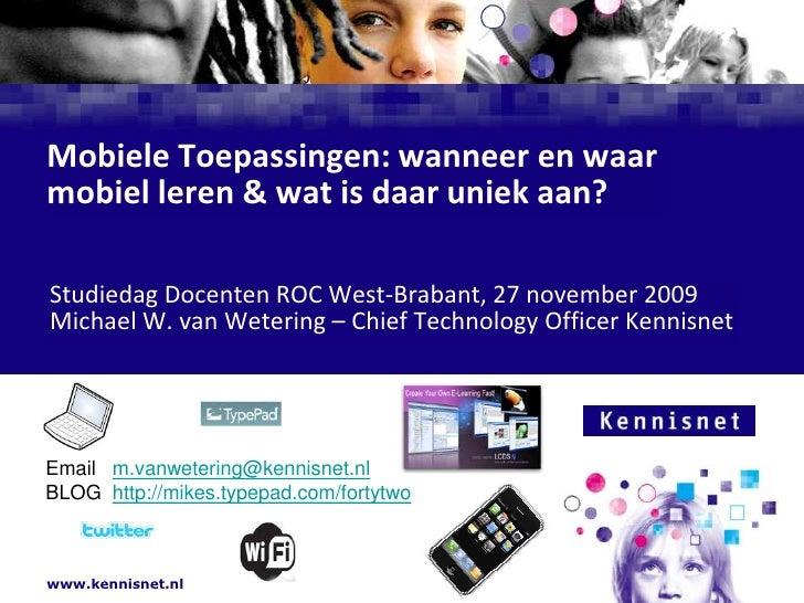 Mobiele Toepassingen: wanneer en waar mobiel leren & wat is daar uniek aan?<br /> Studiedag Docenten ROC West-Brabant, 27 ...