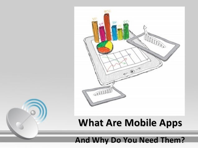 What Are Mobile AppsWhat Are Mobile AppsAnd Why Do You Need Them?