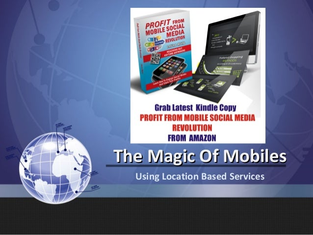 The Magic Of Mobiles  Using Location Based Services