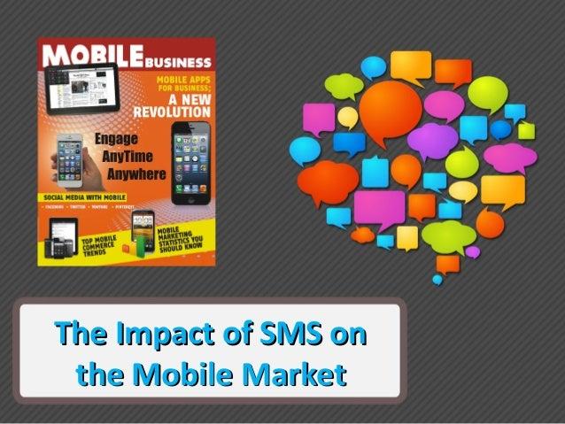 The Impact of SMS onThe Impact of SMS onthe Mobile Marketthe Mobile Market