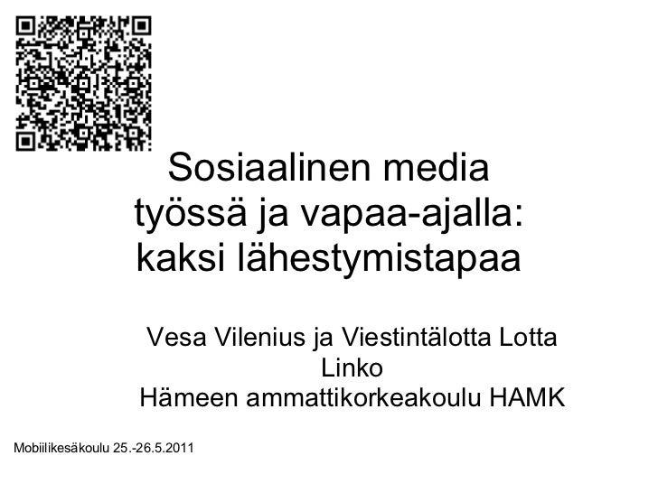 Sosiaalinen media                   työssä ja vapaa-ajalla:                   kaksi lähestymistapaa                    Ves...