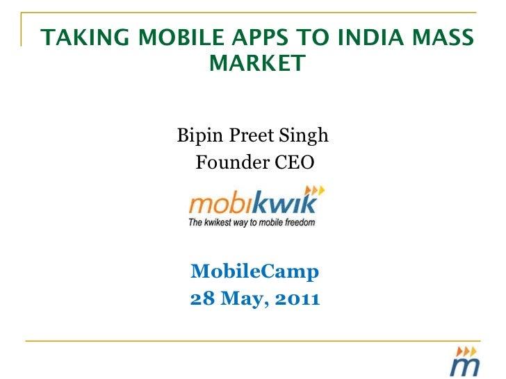 TAKING MOBILE APPS TO INDIA MASS MARKET <ul><li>Bipin Preet Singh  </li></ul><ul><li>Founder CEO </li></ul><ul><li>MobileC...
